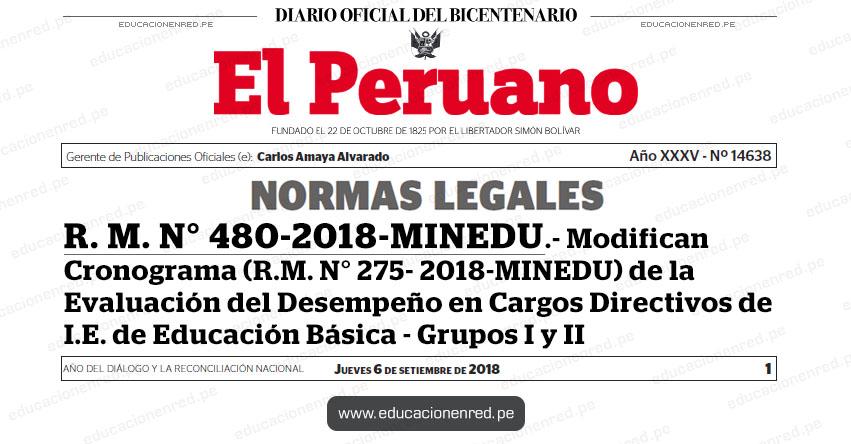 R. M. N° 480-2018-MINEDU - Modifican el anexo de la R.M. N° 275- 2018-MINEDU, que contiene el cronograma de la Evaluación del Desempeño en Cargos Directivos de Institución Educativa de Educación Básica en el marco de la Carrera Pública Magisterial de la Ley de Reforma Magisterial de los Grupos I y II - www.minedu.gob.pe