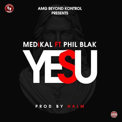 Medikal ft Phil Black Yesu prod by Halm