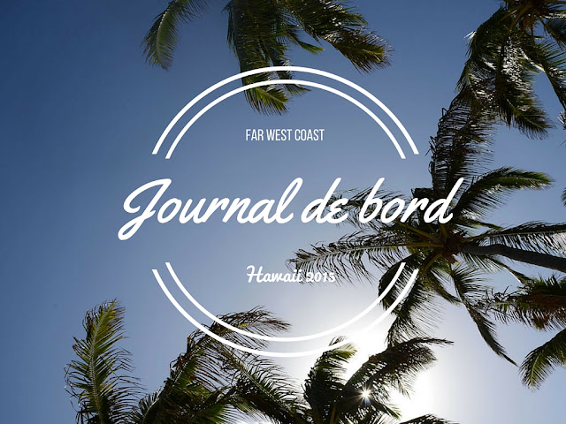 Hawaii 2015, Journal de bord - Far West Coast