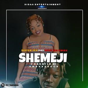 Download Audio | Sister Fey ft Mzee wa Bwax - Shemeji (Singeli)