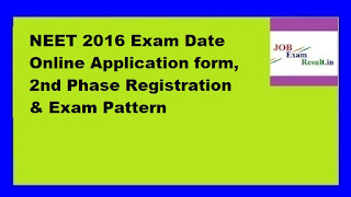 NEET 2016 Exam Date Online Application form, 2nd Phase Registration & Exam Pattern