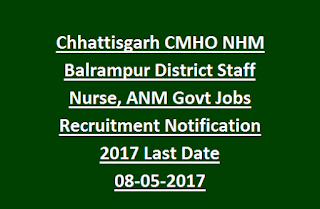 Chhattisgarh CMHO NHM Balrampur District Staff Nurse, ANM Govt Jobs Recruitment Notification 2017 Last Date 08-05-2017