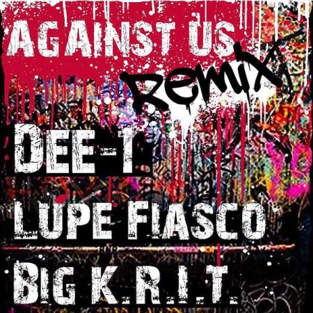 Dee-1 ft. Lupe Fiasco & Big K.R.I.T. – Against Us (Remix)