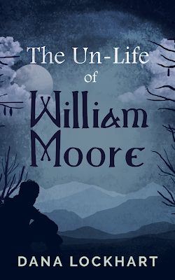 The Un-Life of William Moore - Dana Lockhart