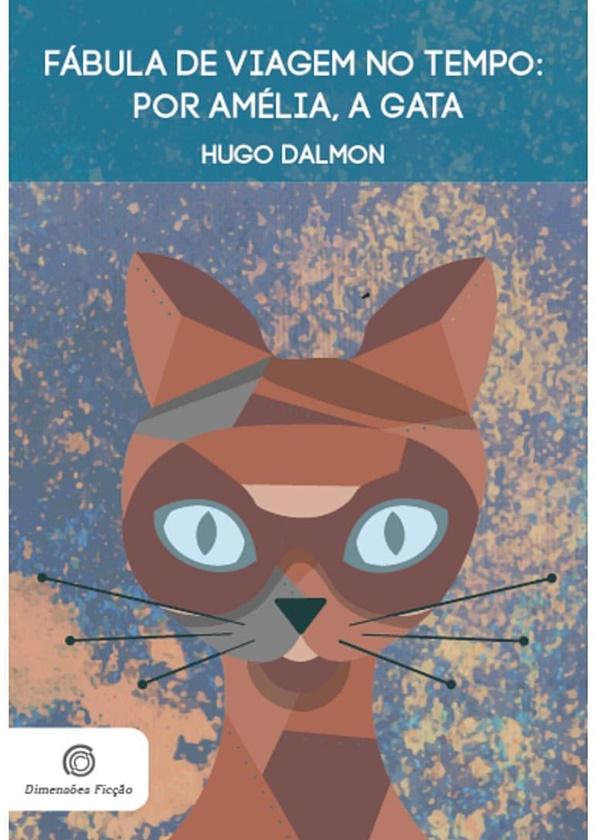 """Resenha: livro """"Fábula de Viagem no Tempo: Por Amélia, a Gata"""", Hugo Dalmon"""