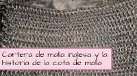 http://aramelaartesanias.blogspot.com.ar/2017/03/cartera-malla-inglesa-historia-cota-de-malla.html