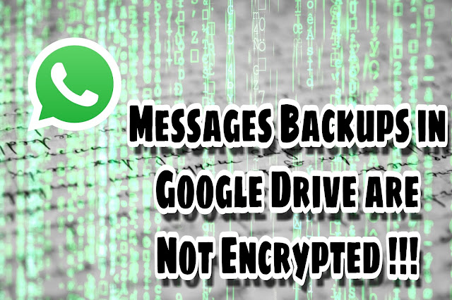 Whatsapp Messages Backup in Google Drive are Not Encrypted
