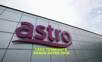 Cara Terminate Akaun Astro 2018