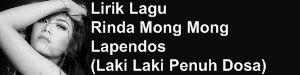 Lirik Lagu Rinda Mong Mong - Lapendos (Laki Laki Penuh Dosa)