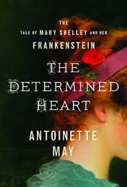 The Determined Heart: The Tale of Mary Shelley and Her