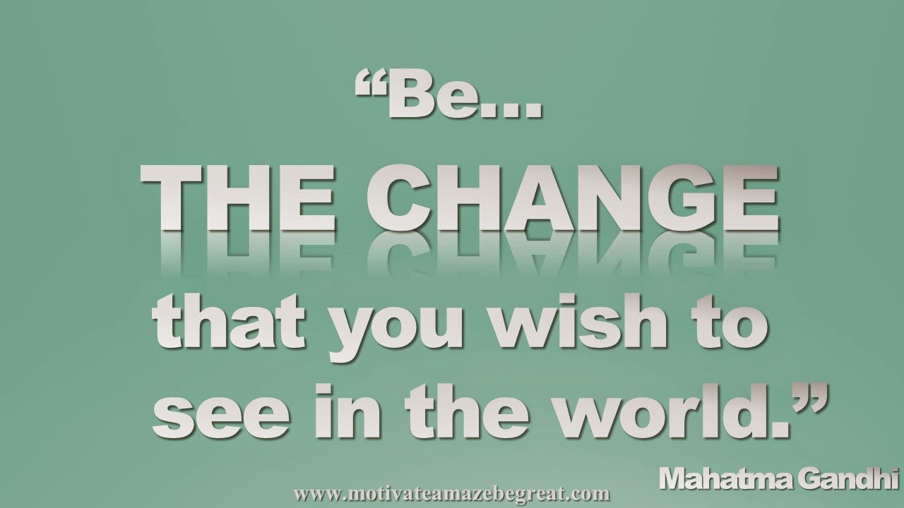 Featured in our Inspirational Picture Quotes To Achieve Success in Life: Be the change that you wish to see in the world. - Mahatma Gandhi