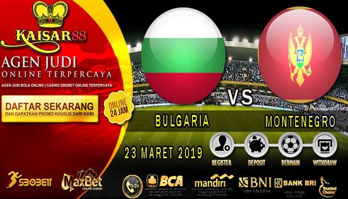 PREDIKSI BOLA TERPERCAYA BULGARIA VS MONTENEGRO 23 MARET 2019
