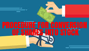 Procedure-Conversion-of-Shares-into-Stock