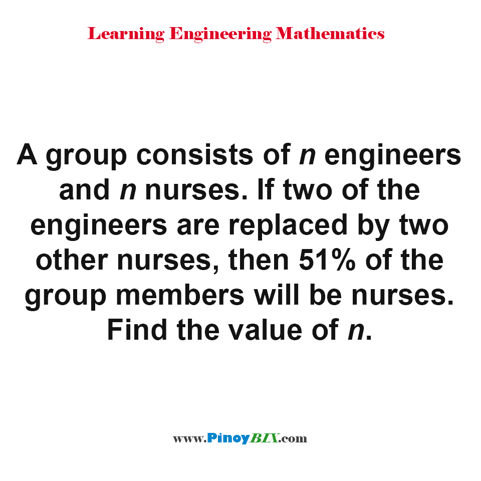 Find the value of n, if two of the engineers are replaced by two other nurses
