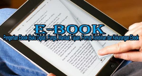 Pengertian Ebook (Buku Digital), Fungsi, Manfaat, Tujuan, Format, Kelebihan dan Kekurangan Ebook Terlengkap