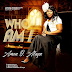 "Music + Lyrics: AMEN O ALUYA - ""WHO AM I"" 
