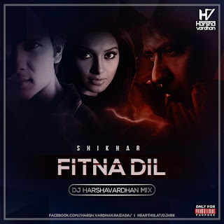 Fitna Dil ( Shikhar ) Dj Harshavardhan Mix