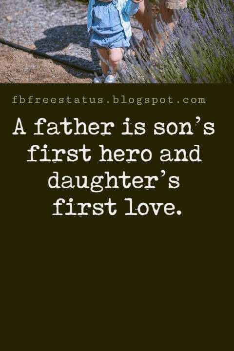 """Fathers Day Inspirational Quotes, """"A father is son's first hero and daughter's first love."""""""