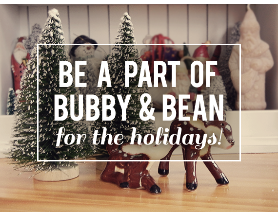 Be a Part of Bubby and Bean For the Holidays!