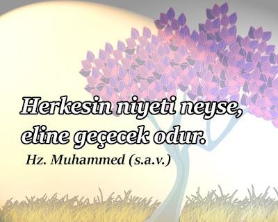 hadis, hadisi şerif, niyet, amel, hz. Muhammed, güzel sözler, anlamlı sözler, özlü sözler