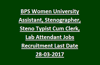 BPS Women University Assistant, Stenographer, Steno Typist Cum Clerk, Lab Attendant Jobs Recruitment Last Date 28-03-2017