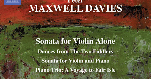 A new release from Naxos brings some wonderful chamber works by Sir Peter Maxwell Davies in performances that could not be bettered