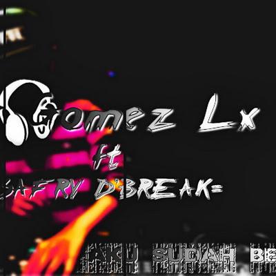 Download Kumpulan Lagu Dj GOMES LX Full Album Mp3 2017