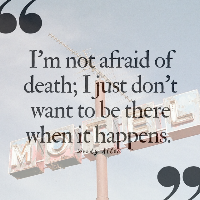 10 (Pinnable) Quotes About Death that Celebrate Life | Woddy Allen