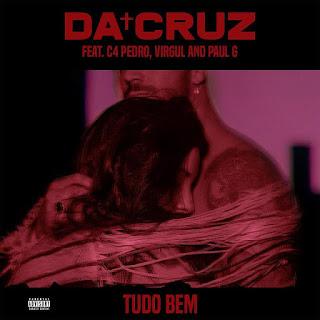Da Cruz ft. C4 Pedro, Virgul & Paul G - Tudo Bem (Afro Pop)