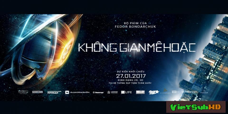 Phim Không Gian Mê Hoặc VietSub HD   Attraction / Prityazhenie 2017