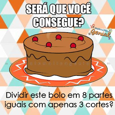 Desafio: Você consegue dividir este bolo em 8 partes iguais com apenas 3 cortes?