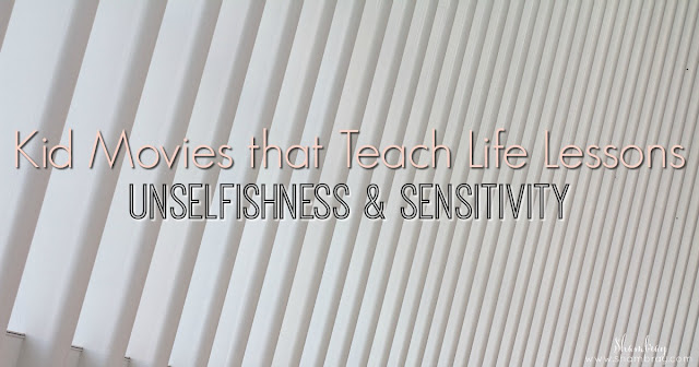 Kid Movies that Teach Life Lessons - Unselfishness & Sensitivity
