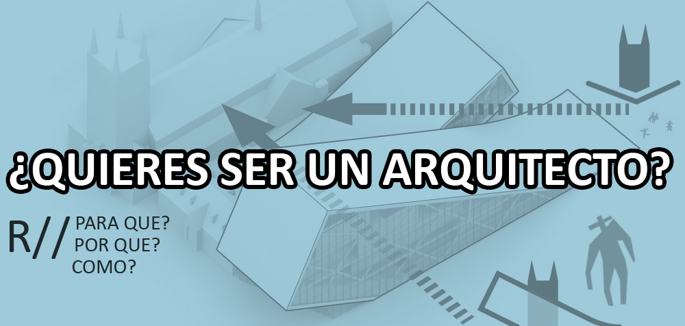 Quieres ser un arquitecto for Requisitos para estudiar arquitectura