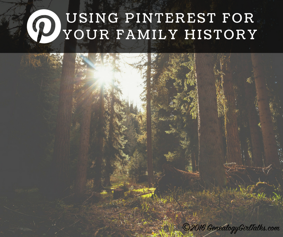 Are you using Pinterest for your Family History? By Genealogy Girl Talks