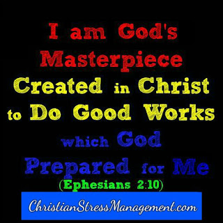 I am God's master piece created in Christ Jesus to good works which God prepared for me Ephesians 2:10