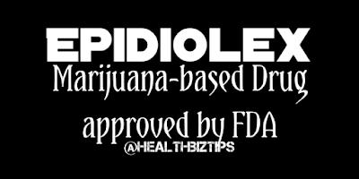 Marijuana-based Drug approved by FDA: Epidiolex
