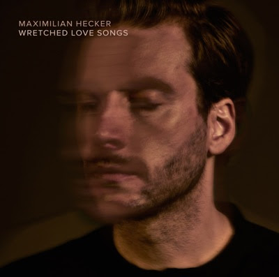 Maximilian Hecker - Wretched Love Songs