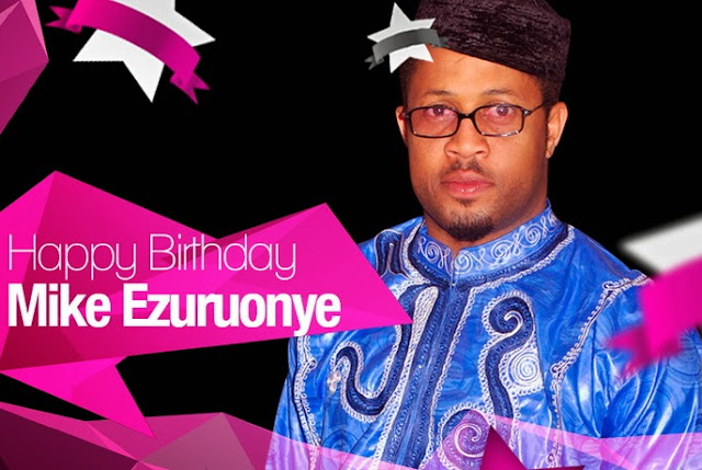 mike ezuruonye birthday
