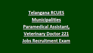 Telangana RCUES Municipalities Paramedical Assistant, Veterinary Doctor 221 Govt Jobs Recruitment Exam Notification, Syllabus 2018