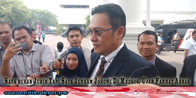 Saya Bukan Jubir Tapi Saya Jurkam Jokowi Di Medsos, Ujar Farhat Abbas