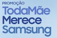 Promoção Toda Mãe Merece Samsung samsung.com.br/todamaemerece