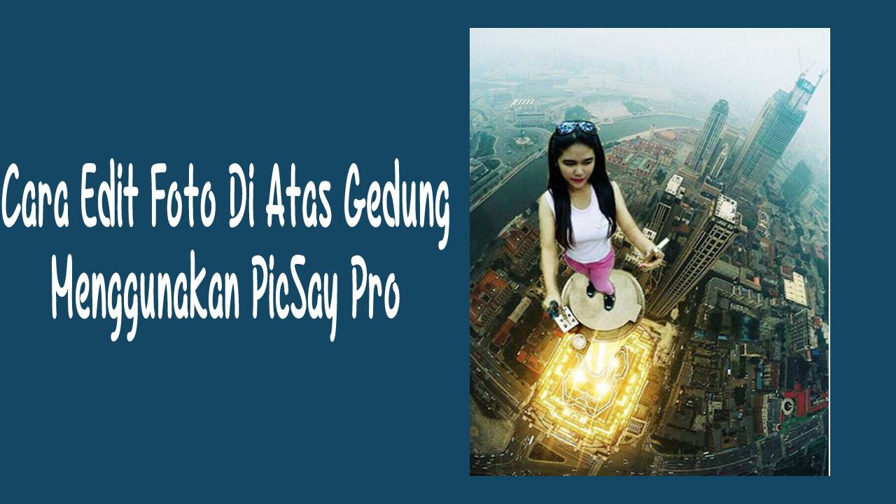 Cara Edit Foto Di Atas Gedung Menggunakan PicSay Pro Terbaru