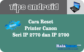 Cara Reset Printer Canon Seri IP 2770 dan IP 2700