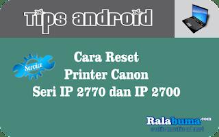 Cara Reset Printer Canon Seri IP 2770 dan IP 2700