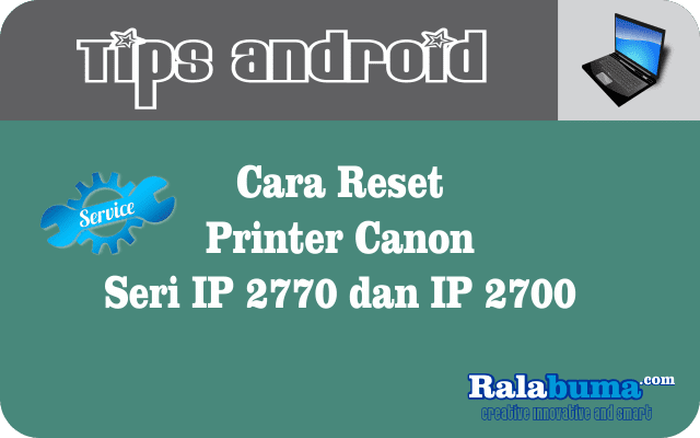 Resetter Canon Seri IP 2700 | Cara Reset Printer Canon Seri IP 2770 dan IP 2700