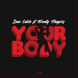 Imo Cabir ft. Twenty Fingers - Your Body (Afro Pop)