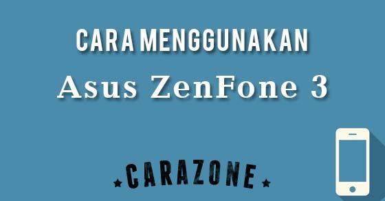 Tutorial Menggunakan Smartphone Asus ZenFone 3 Untuk Pertama Kali