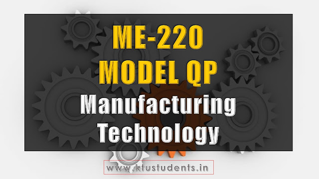 KTU Manufacturing Technology model question paper me220