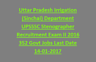 Uttar Pradesh Irrigation (Sinchai) Department UPSSSC Stenographer Recruitment Competitive Exam II 2016 352 Govt Jobs Last Date 14-01-2017