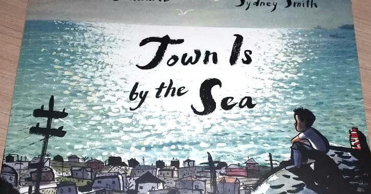 Book Review: Town Is By The Sea By Joanne Schwartz & Sydney Smith
